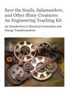 Save The Snails Salamanders And Other Slimy Creatures An Engineering Teaching Kit