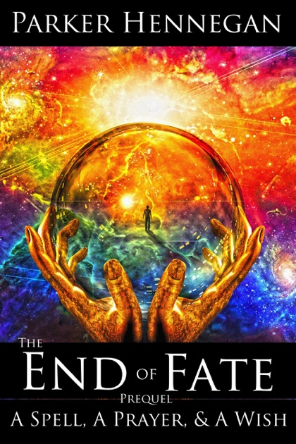 A Spell, A Prayer, & A Wish: Prequel of The End of Fate Trilogy