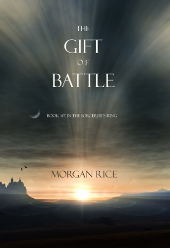Morgan Rice - The Gift of Battle (Book #17 in the Sorcerer's Ring)