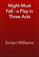 Night Must Fall : a Play in Three Acts