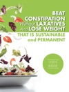 Beat Constipation Without Laxatives And Lose Weight That Is Sustainable And Permanent