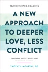 Relationship Co-Coaching A New Approach To Deeper Love Less Conflict Challenging Societys Beliefs About Romance And Marriage