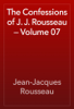 Jean-Jacques Rousseau - The Confessions of J. J. Rousseau — Volume 07 artwork