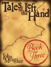 Tales Of The Left Hand Book Three