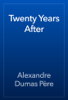 Alexandre Dumas - Twenty Years After artwork