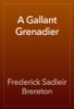 Frederick Sadleir Brereton - A Gallant Grenadier artwork
