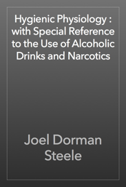 Hygienic Physiology : with Special Reference to the Use of Alcoholic Drinks and Narcotics book