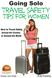 Going Solo: Travel Safety Tips for Women - How to Travel Safely Around the Country or Around the World