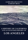 A History Of California And An Extended History Of Los Angeles