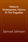 Notes To Shakespeare Volume III The Tragedies
