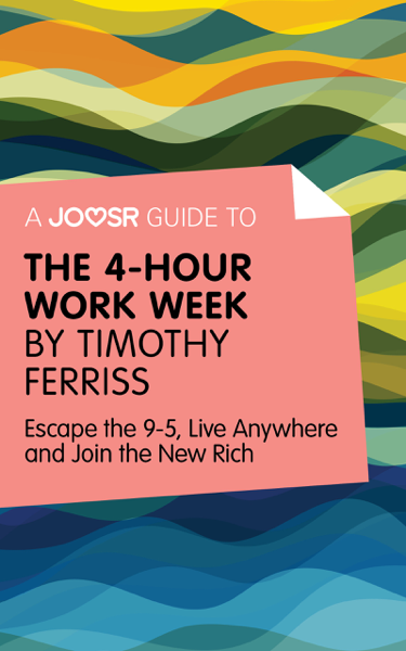 A Joosr Guide to... The 4-Hour Work Week by Timothy Ferriss