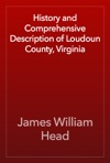 History And Comprehensive Description Of Loudoun County Virginia