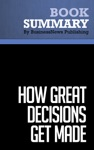 Summary How Great Decisions Get Made - Don Maruska