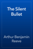 Arthur Benjamin Reeve - The Silent Bullet artwork