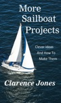 More Sailboat Projects Clever Ideas And How To Make Them - For A Pittance