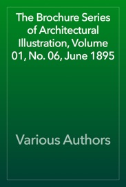 The Brochure Series Of Architectural Illustration Volume 01 No 06 June 1895