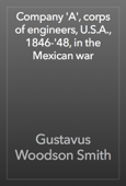 Company 'A', corps of engineers, U.S.A., 1846-'48, in the Mexican war