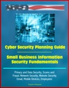 Cyber Security Planning Guide Small Business Information Security Fundamentals Privacy And Data Security Scams And Fraud Network Security Website Security Email Mobile Devices Employees
