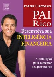 Pai rico: Desenvolva sua inteligência financeira - Robert T. Kiyosaki by  Robert T. Kiyosaki PDF Download