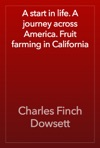 A Start In Life A Journey Across America Fruit Farming In California