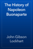 John Gibson Lockhart - The History of Napoleon Buonaparte artwork