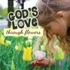 God's Love Through Flowers