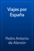 Pedro Antonio de AlarcГіn - Viajes por EspaГ±a ilustraciГіn