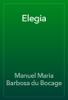 Manuel Maria Barbosa du Bocage - Elegia grafismos