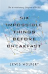 Six Impossible Things Before Breakfast The Evolutionary Origins Of Belief