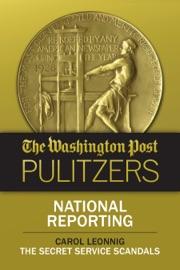 The Washington Post Pulitzers: Carol Leonnig, National Reporting - Carol Leonnig & The Washington Post by  Carol Leonnig & The Washington Post PDF Download
