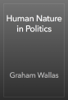 Graham Wallas - Human Nature in Politics artwork
