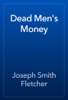Joseph Smith Fletcher - Dead Men's Money artwork
