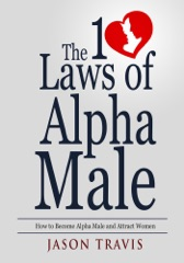 The 10 Law of Alpha Male: How to Become an Alpha Male  and Attract  Women