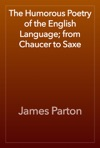 The Humorous Poetry Of The English Language From Chaucer To Saxe