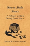 How To Make Berets - A Milliners Guide To Sewing French Hats