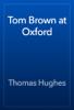 Thomas Hughes - Tom Brown at Oxford artwork
