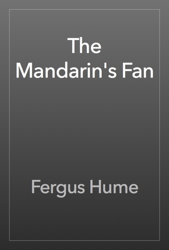 Fergus Hume - The Mandarin's Fan