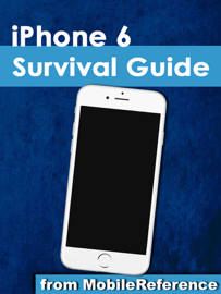 iPhone 6 Survival Guide: Step-by-Step User Guide for the iPhone 6, iPhone 6 Plus, and iOS 8: From Getting Started to Advanced Tips and Tricks