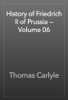 Thomas Carlyle - History of Friedrich II of Prussia — Volume 06 artwork