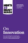 HBRs 10 Must Reads On Innovation With Featured Article The Discipline Of Innovation By Peter F Drucker