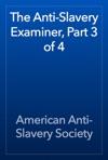The Anti-Slavery Examiner Part 3 Of 4
