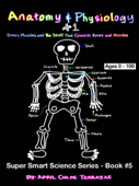 Anatomy & Physiology Part 1: Bones, Muscles, and the Stuff That Connects Bones and Muscles