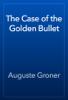 Auguste Groner - The Case of the Golden Bullet artwork