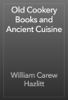William Carew Hazlitt - Old Cookery Books and Ancient Cuisine artwork