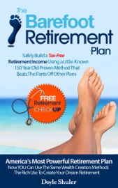 The Barefoot Retirement Plan: Safely Build a Tax-Free Retirement Income Using a Little-Known 150 Year Old Proven Retirement Planning Method That Beats The Pants Off Other Plans read online