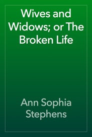 Wives And Widows Or The Broken Life