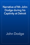 Narrative Of Mr John Dodge During His Captivity At Detroit
