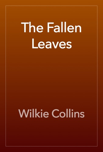 Wilkie Collins - The Fallen Leaves