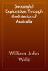 William John Wills - Successful Exploration Through the Interior of Australia artwork