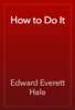 Edward Everett Hale - How to Do It artwork